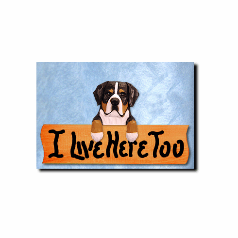 Greater Swiss Mountain Dog I Live Here Too Sign
