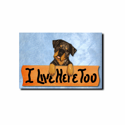 Rottweiler Silly Pose I Live Here Too Sign
