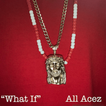 """All Acez """"What If"""""""
