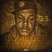 "G.S. ""Come Get This Loving"""