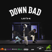 "Lay'D-K ""Down Bad"""