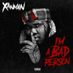 XANMAN - I'm A Bad Person