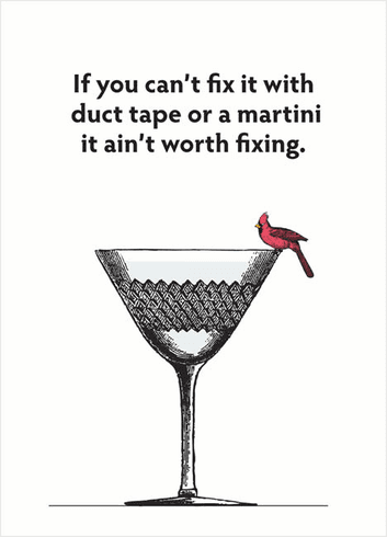 Duct Tape or Martini