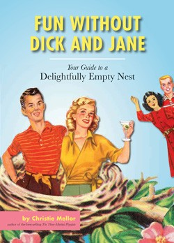 Fun Without Dick and Jane: Your Guide to a Delightfully Empty Nest