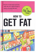 How to Get Fat Guide Book