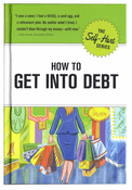 How to Get Into Debt Guide Book