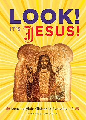 Look! It's Jesus! Amazing Holy Visions in Everyday Life