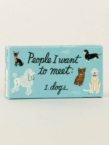 People I want to meet 1. Dog Gum