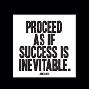 Proceed as if success is inevitable.
