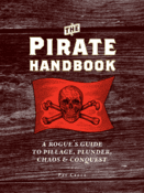 The Pirate Handbook: A Rogue�s Guide to Pillage, Plunder, Chaos & Conquest