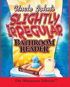 Uncle John's Slightly Irregular Bathroom Reader: The Miniature Edition