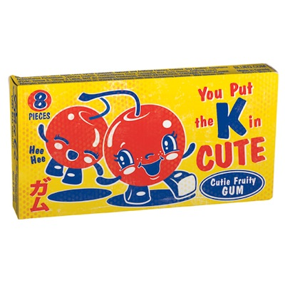 "You Put the ""K"" in Cute Gum"