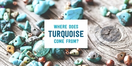 The Origins and Mystique of Turquoise