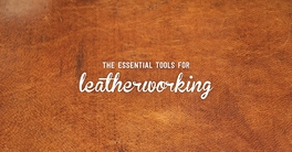 What are the Essential Tools for Leatherworking?
