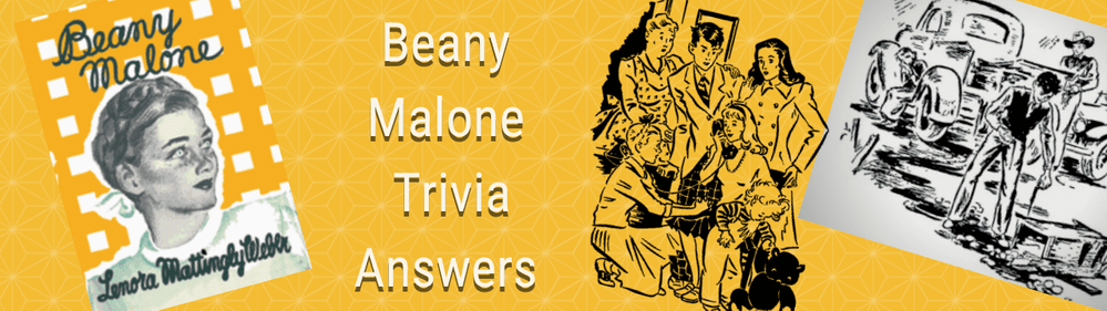 Beany Malone Trivia Answers - Answer the Trivia Questions Then Check Your Beany Knowledge!