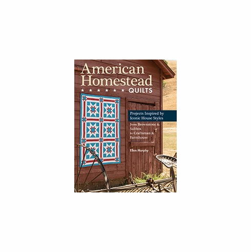 American Homestead Quilts: 9 Projects Inspired By Iconic House Styles From Brownstone & Saltbox To Craftsman & Farmhouse