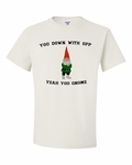Yeah You Gnome Funny T-Shirt