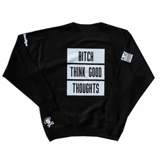 BITCH THINK GOOD THOUGHTS CREWNECK