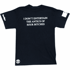 I DONT ENTERTAIN THE ANTICS OF SOUR BITCHES BLACK TEE