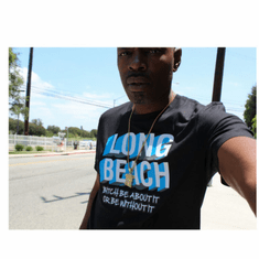 LONG BEACH: BITCH BE ABOUT IT OR WITHOUT IT! TEE