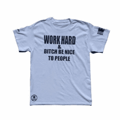 WORK HARD AND BITCH BE NICE TO PEOPLE WHITE TEE