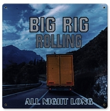 Big Rig Rolling All Night Long Metal Sign