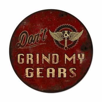 Don'T Grind My Gears Metal Sign