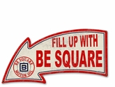 Fill Up With BE Square Arrow Metal Sign