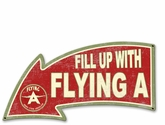Fill Up With Flying A Arrow Metal Sign