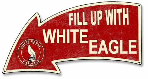 Fill Up With White Eagle Gasoline Arrow Metal Sign