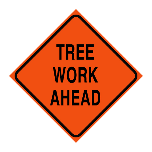 "Logging Sign - ""Tree Work Ahead"" - Corrugated Plastic 24"" x 24"""