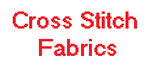 Cross Stitch Fabrics & More