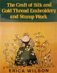The Craft of Silk and Gold Thread Embroidery and Stump Work