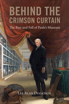 Behind the Crimson Curtain: The Rise and Fall of Peale's Museum
