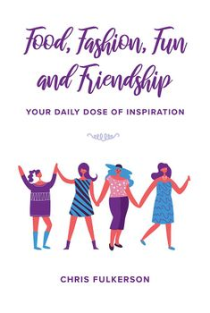 Food, Fashion, Fun and Friendship: Your Daily Dose of Inspiration