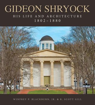 Gideon Shryock: His Life and Architecture, 1802-1880