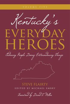 Kentucky's Everyday Heroes, Volume 5: Ordinary People Doing Extraordinary Things
