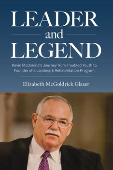 Leader and Legend: Kevin McDonald's Journey from Troubled Youth to Founder of a Landmark Rehabilitation Program