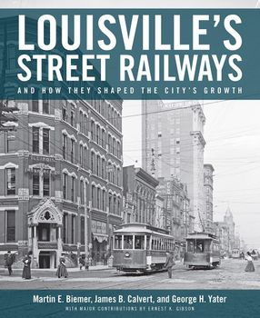 Louisville's Street Railways – and How They Shaped the City's Growth