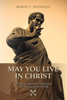 May You Live In Christ: Spiritual Growth through the Vision of St. Peter