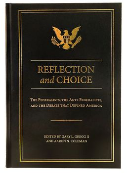 Reflection and Choice: The Federalists, the Anti-Federalists, and the Debate that Defined America