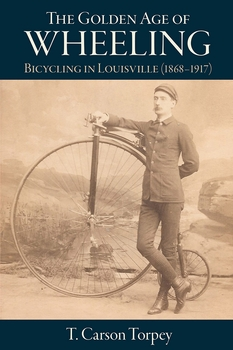 The Golden Age of Wheeling: Bicycling In Louisville (1868-1917)