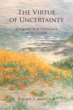 The Virtue of Uncertainty: Looking for Evidence in Religion