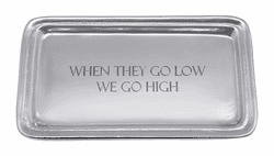 """When They Go Low, We Go High"" Signature Statement Tray by Mariposa"