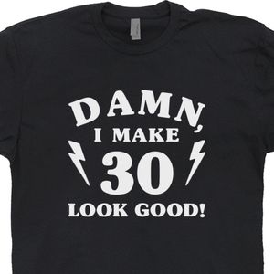Dam I Make 30 Look Good