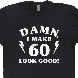 Damn I Make 60 Look Good