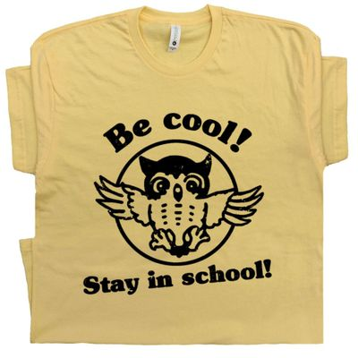 Be Cool Stay In School T Shirt