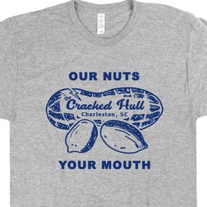 Our Nuts Your Mouth T Shirt Offensive T Shirt Charleston SC Peanut Shirts Southern Charm Deez Nuts