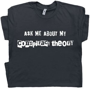 Conspiracy Theory T Shirt