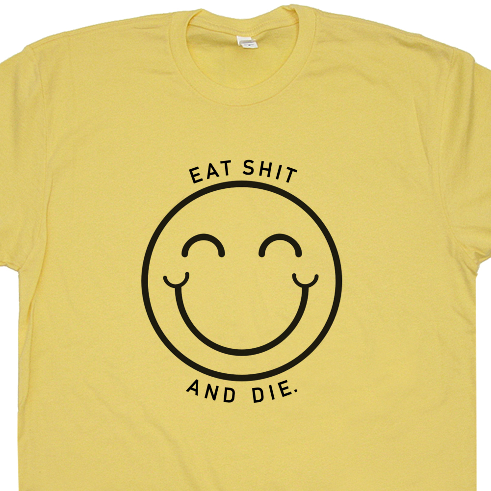 a4777d999 Eat Shit and Die T Shirt Offensive Shirt Saying Rude Slogan Funny 80s  Graphic Bathroom Humor Tee